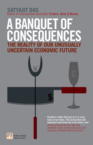 A Banquet of Consequences The reality of our unusually uncertain economic future