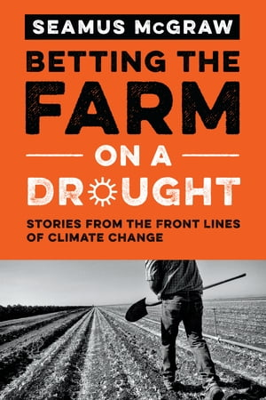 Betting the Farm on a Drought Stories from the Front Lines of Climate Change