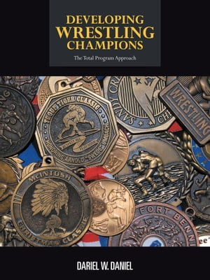 DEVELOPING WRESTLING CHAMPIONS THE TOTAL PROGRAM APPROACH