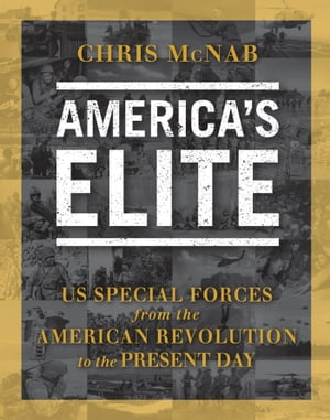 America?s Elite US Special Forces from the American Revolution to the Present Day