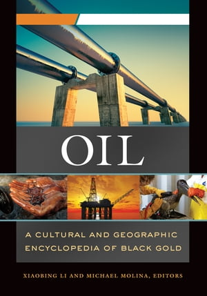 Oil: A Cultural and Geographic Encyclopedia of Black Gold [2 volumes]