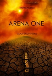 Morgan Rice - Arena One: Slaverunners (Book #1 of the Survival Trilogy) (Part One)