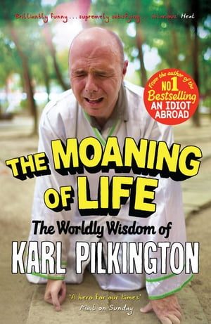 The Moaning of Life The Worldly Wisdom of Karl Pilkington