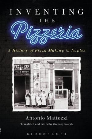 Inventing the Pizzeria A History of Pizza Making in Naples