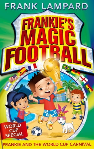 Frankie's Magic Football: 06: Frankie and the World Cup Carnival Number 6 in series