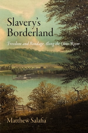 Slavery's Borderland Freedom and Bondage Along the Ohio River