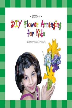 DIY Flower Arranging for Kids: Book 4
