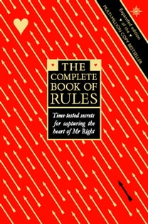 The Complete Book of Rules: Time tested secrets for capturing the heart of Mr. Right
