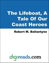 Robert M. Ballantyne - The Lifeboat, A Tale Of Our Coast Heroes