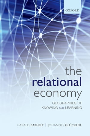 The Relational Economy Geographies of Knowing and Learning