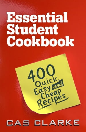Essential Student Cookbook 400 Quick Easy and Cheap Recipes