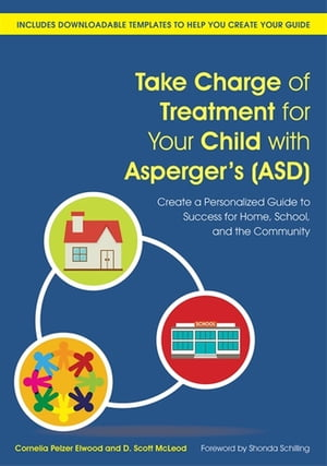 Take Charge of Treatment for Your Child with Asperger's (ASD) Create a Personalized Guide to Success for Home,  School,  and the Community