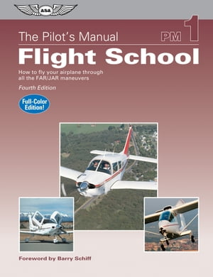 The Pilot's Manual: Flight School (eBook - epub edition) How to Fly Your Airplane Through All the FAR/JAR Maneuvers