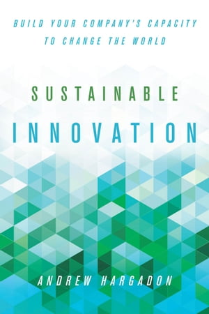 Sustainable Innovation Build Your Company?s Capacity to Change the World