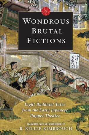 Wondrous Brutal Fictions Eight Buddhist Tales from the Early Japanese Puppet Theater