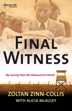 Final Witness My journey from the Holocaust to Ireland