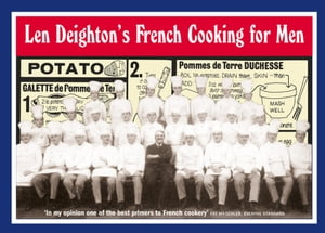 Len Deighton?s French Cooking for Men: 50 Classic Cookstrips for Today?s Action Men