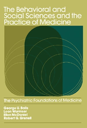 The Behavioral and Social Sciences and the Practice of Medicine The Psychiatric Foundations of Medicine