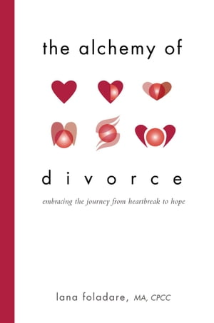 The Alchemy of Divorce Embracing the Journey from Heartbreak to Hope