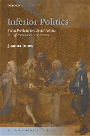 Inferior Politics Social Problems and Social Policies in Eighteenth-Century Britain