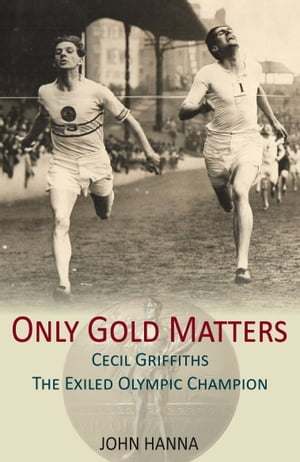 Only Gold Matters Cecil Griffiths,  The Exiled Olympic Champion