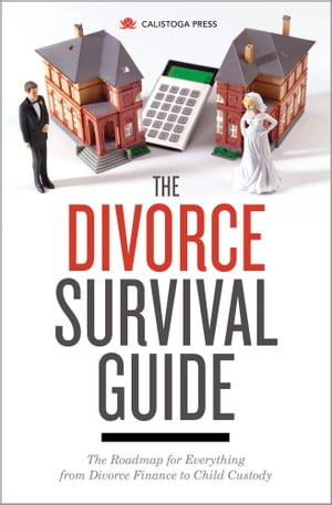 The Divorce Survival Guide: The Roadmap for Everything from Divorce Finance to Child Custody