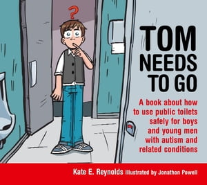 Tom Needs to Go A book about how to use public toilets safely for boys and young men with autism and related conditions