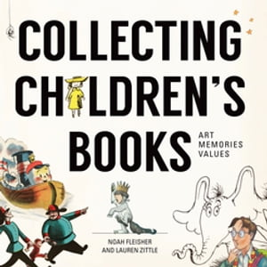 Collecting Children's Books Art,  Memories,  Values