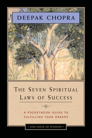 The Seven Spiritual Laws of Success: A Pocketbook Guide to Fulfilling Your Dreams (One-Hour of Wisdom Edition)