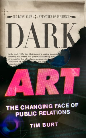 Dark Art The Changing Face of Public Relations