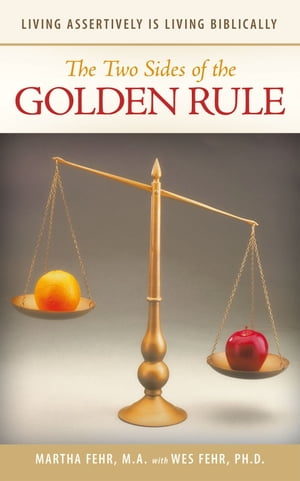 The Two Sides of the Golden Rule Living Assertively is Living Biblically