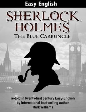 Sherlock Holmes: The Blue Carbuncle - re-told in 21st century Easy-English