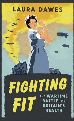 Fighting Fit The Wartime Battle for Britain?s Health