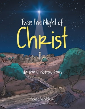 Twas the Night of Christ The True Christmas Story