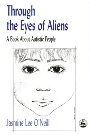 Through the Eyes of Aliens A Book about Autistic People