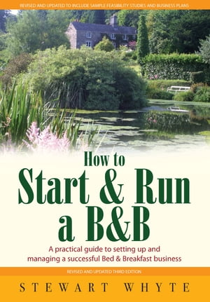How To Start And Run a B&B 3rd Edition A practical guide to setting up and managing a successful Bed & Breakfast business