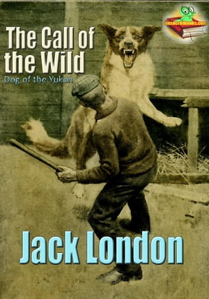The Call of the Wild: The Dog of the Yukon (With Audiobook Link)