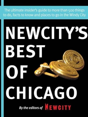 Newcity's Best of Chicago 2012 The ultimate insider's guide to more than 500 things to do,  facts to know and places to go