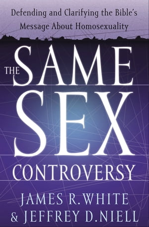 The Same Sex Controversy Defending and Clarifying the Bible's Message About Homosexuality