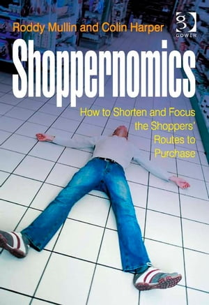 Shoppernomics How to Shorten and Focus the Shoppers' Routes to Purchase
