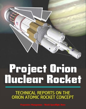 Project Orion Nuclear Pulse Rocket,  Technical Reports on the Orion Concept,  Atomic Bombs Propelling Massive Spaceships to the Planets,  External Pulsed