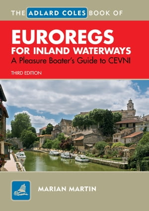 The Adlard Coles Book of EuroRegs for Inland Waterways A Pleasure Boater's Guide to CEVNI