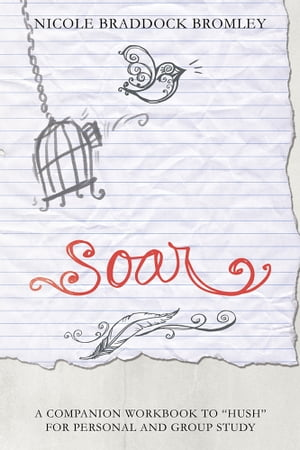 SOAR A Companion Workbook to ?Hush? for Personal and Group Study
