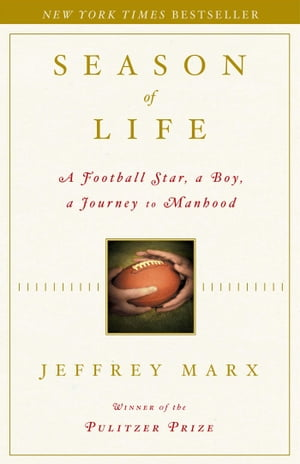 Season of Life A Football Star,  a Boy,  a Journey to Manhood