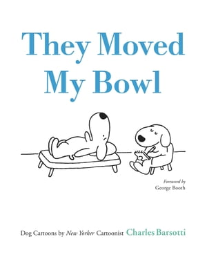 They Moved My Bowl Dog Cartoons by New Yorker Cartoonist Charles Barsotti