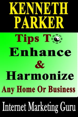 Tips To Enhance And Harmonize Any Home Or Business - Discover How Feng Shui Can Transform Your Life!