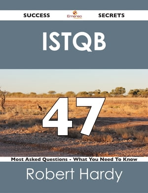ISTQB 47 Success Secrets - 47 Most Asked Questions On ISTQB - What You Need To Know