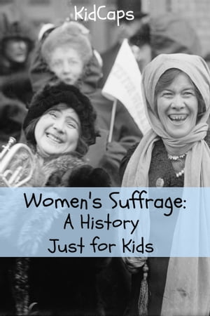 Women's Suffrage: A History Just for Kids