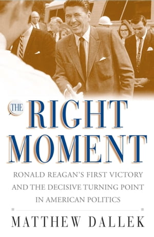 The Right Moment Ronald Reagan's First Victory and the Decisive Turning Point in American Politics