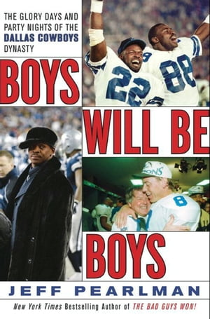 Boys Will Be Boys The Glory Days and Party Nights of the Dallas Cowboys Dynasty